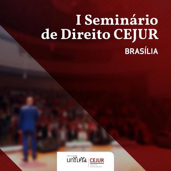 Começa o I Seminário de Direito CEJUR – Faculdade Unyleya